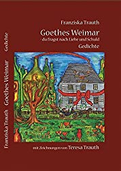 Goethes Weimar - du fragst nach Liebe und Schuld: Gedichte