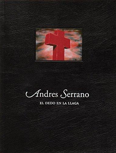 Descargar Libro Andreas Serrano: el Dedo en la Llaga (LIBROS DE AUTOR) de Andrés Serrano