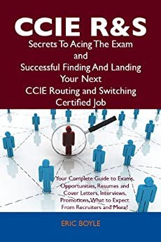 CCIE Routing and Switching Secrets To Acing The Exam and Successful Finding And Landing Your Next CCIE Routing and Switching Certified Job (English Edition) par [Boyle, Eric]