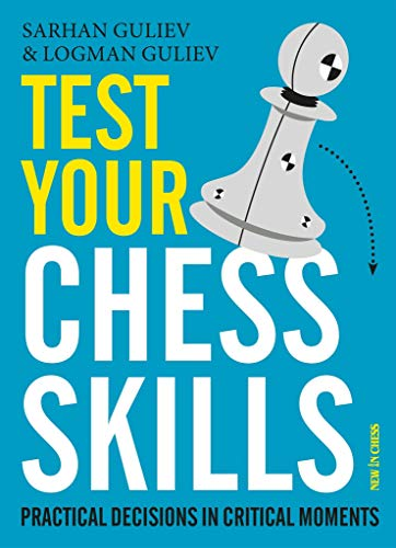 Test Your Chess Skills: Practical Decisions in Critical Moments (English Edition)