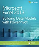 Microsoft Excel 2013 Building Data Models with PowerPivot: Building Data Models with PowerPivot