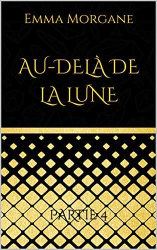 Couverture du livre AU-DELÀ DE LA LUNE: Partie 4 (format poche - volet 2 2 du Tome 2)