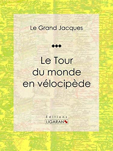 Le Tour du monde en vélocipède par  Le Grand Jacques