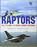 Raptors: All F-15 & F-16 Aerial Combat Victories