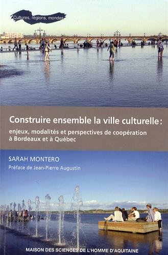 Construire Ensemble la Ville Culturelle: Enjeux, Modalites et Perspec Tives de Cooperation a Bordeau par Sarah Montero