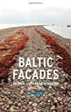 Baltic Facades: Estonia, Latvia and Lithuania Since 1945 (Contemporary Worlds)