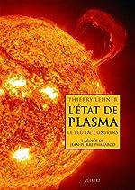 L'état de plasma - Le feu de l'univers de Thierry Lehner
