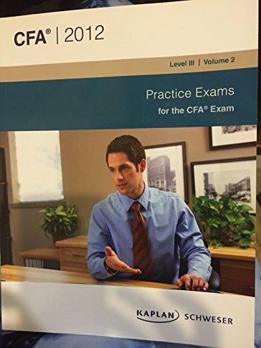 Practice Exams for the CFA Exam (SchweserNotes for the CFA Exam Level III Volume 2)