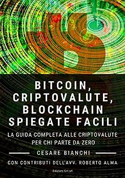 Libro PDF Gratis Bitcoin, Criptovalute, Blockchain Spiegate Facili: La guida completa alle criptovalute per chi parte da zero
