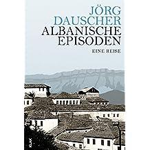 Albanische Episoden: Eine Reise