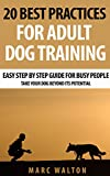 #7: 20 Best Practices for Adult Dog Training: Easy Step by Step Guide for Busy People - Take Your Dog Beyond its Potential