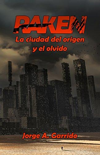 Raken, la ciudad del origen y el olvido eBook: Garrido, Jorge A ...