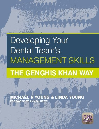 By Michael R Young - Developing Your Dental Team's Management Skills: the Genghis Khan Way