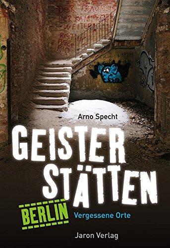 Geisterstätten Berlin: Vergessene Orte Buch-Cover