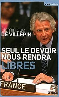 Seul le devoir nous rendra libres par Dominique de  Villepin