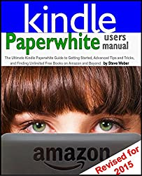 Paperwhite Users Manual: The Ultimate Kindle Paperwhite Guide to Getting Started, Advanced Tips and Tricks, and Finding Unlimited Free Books (English Edition)