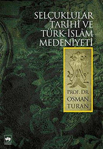 Selcuklular Tarihi ve Turk-Islam Medeniyeti