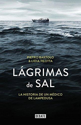 Lágrimas de sal : la historia de un médico de Lampedusa por Pietro Bartolo, Lidia Tilotta