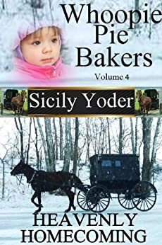 Whoopie Pie Bakers: Volume Four: Heavenly Homecoming (Amish Inspirational Short Story Serial) (Whoopie Pie Bakers series Book 4) by [Yoder, Sicily]
