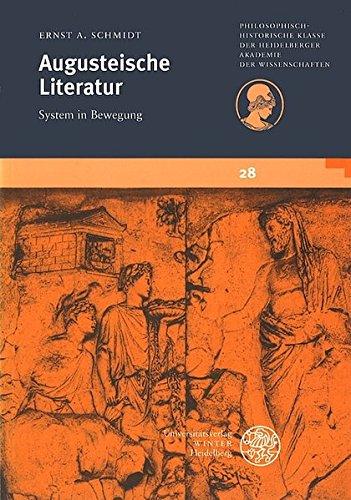 Augusteische Literatur: System in Bewegung (Schriften der Philosophisch-historischen Klasse der Heidelberger Akademie der Wissenschaften, Band 28)