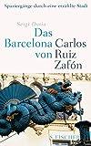 Das Barcelona von Carlos Ruiz Zafón: Spaziergänge durch eine erzählte Stadt