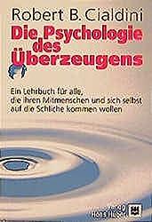 Die Psychologie des Ueberzeugens: Ein Lehrbuch für alle, die ihren Mitmenschen und sich selbst auf die Schliche kommen wollen