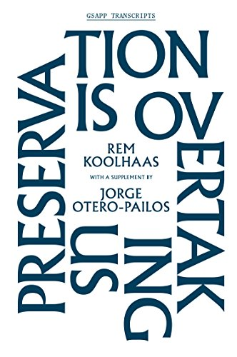 Preservation is Overtaking Us (Gsapp Transcripts) por Rem Koolhaas