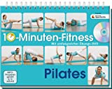 10-Minuten-Fitness Pilates: Mit umfangreicher Übungs-DVD