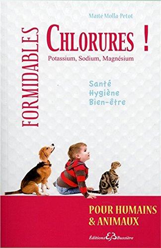 Formidables chlorures ! - Potassium, Sodium, Magnésium - Pour humains & animaux par Maïté Molla-Petot
