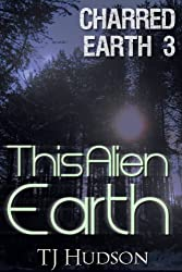 This Alien Earth (Charred Earth Book 3)