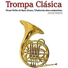 Trompa Clásica: Piezas fáciles de Bach, Strauss, Tchaikovsky y otros compositores (Spanish Edition)