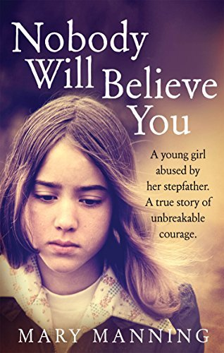 Nobody Will Believe You: A Story of Unbreakable Courage by Manning, Mary (July 2, 2015) Paperback
