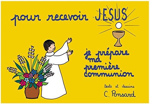 Pour Recevoir Jesus - Je Prepare Ma Premiere Communion par Christine Ponsard