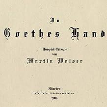 In Goethes Hand. Szenen aus dem 19. Jahrhundert. Hörspiel-Trilogie: 1. Glaube, 2. Hoffnung, 3. Liebe