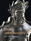 Limes und Römerschatz: RömerMuseum Weißenburg (Ausstellungskataloge der Archäologischen Staatssammlung) - Bernd Steidl