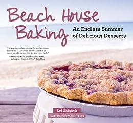 Beach House Baking: An Endless Summer of Delicious Desserts von [Shishak, Lei]