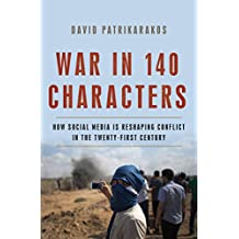 War in 140 Characters: How Social Media Is Reshaping Conflict in the Twenty-First Century (English Edition)