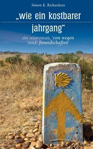 wie ein kostbarer jahrgang: ein reiseroman von wegen (und) freundschaften