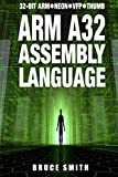 Arm A32 Assembly Language: 32-Bit Arm, Neon, VFP, Thumb