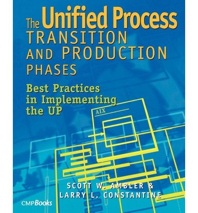 [(The Unified Process Transition and Production Phases: Best Practices in Implementing the UP )] [Author: Scott W. Ambler] [Dec-2001]