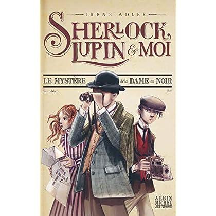 Le Mystère de la dame en noir: Sherlock, Lupin et moi - tome 1