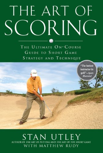 The Art of Scoring: The Ultimate On-Course Guide to Short Game Strategy and Technique