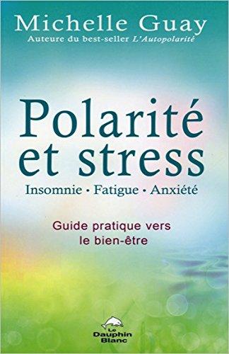 Polarité et stress - Insomnie, fatigue, anxiété - Guide pratique vers le bien-être