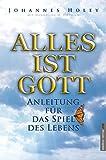 Alles ist Gott: Anleitung für das Spiel des Lebens - Johannes Holey