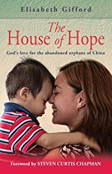 The House of Hope: God's Love for the Abandoned Orphans of China