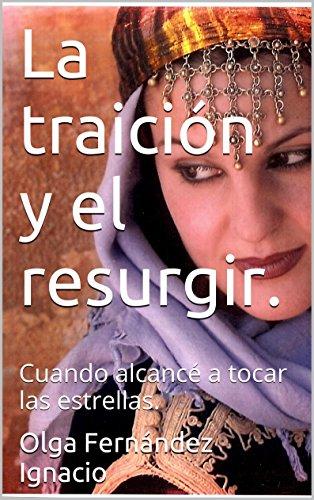 La traición y el resurgir.: Cuando alcancé a tocar las estrellas. por Olga Fernández Ignacio