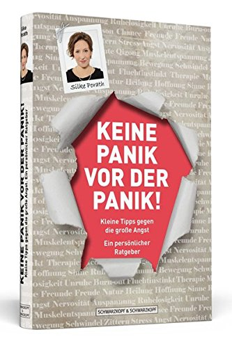 Keine Panik vor der Panik! - Kleine Tipps gegen die große Angst: Ein persönlicher Ratgeber