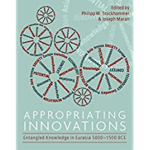 Appropriating Innovations: Entangled Knowledge in Eurasia, 5000‒1500 Bce