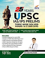 25 Years UPSC IAS/ IPS Prelims Topic-wise Solved Papers 1 & 2 (1995-2019) 10th Edi