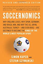 Soccernomics: Why England Loses, Why Spain, Germany, and Brazil Win, and Why the Us, Japan, Australia, Turkey--And Even Iraq--Are De